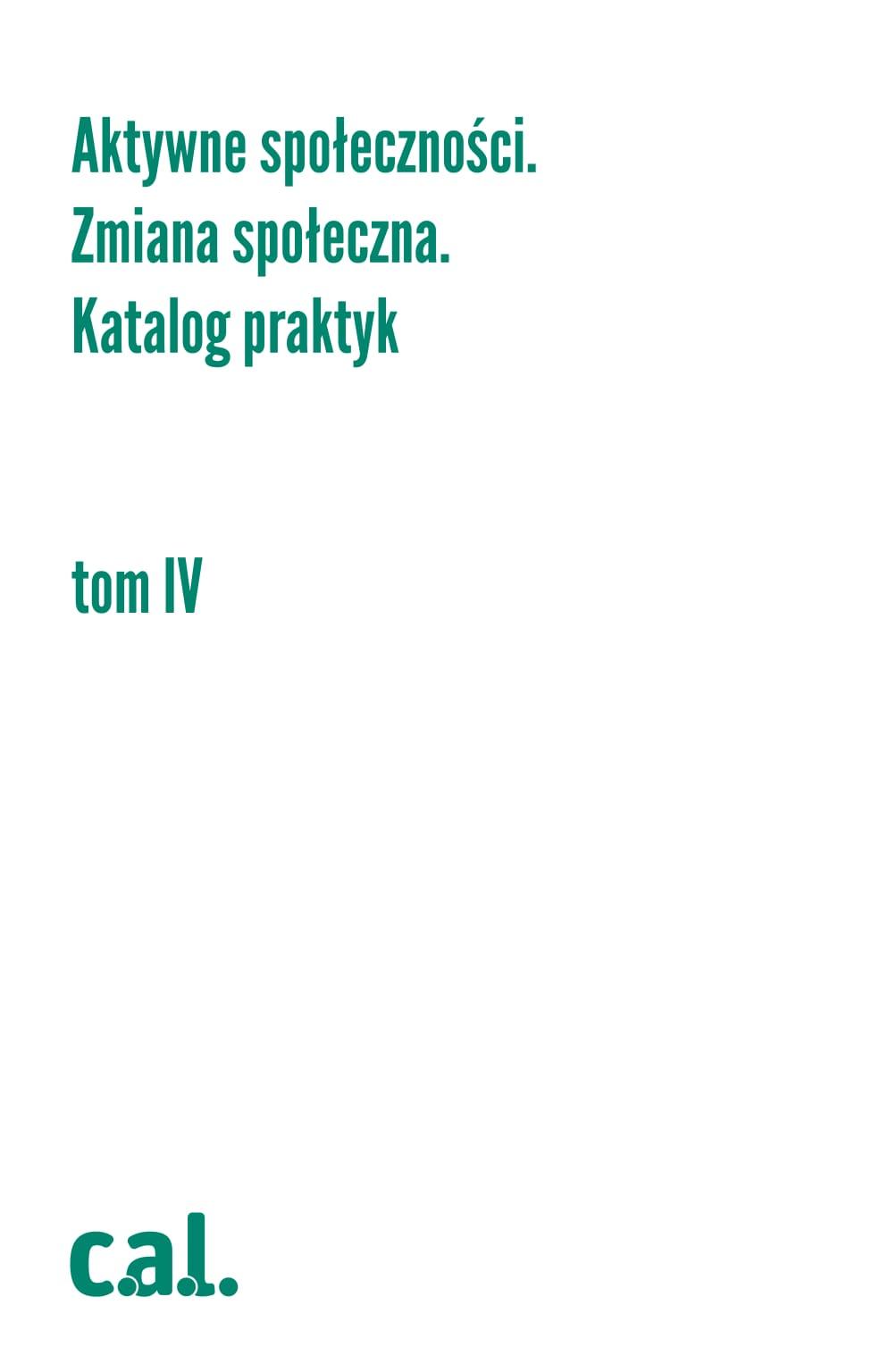 Aktywne społeczności. Zmiana społeczna. Katalog praktyk, tom IV